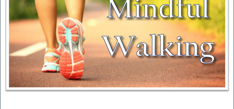Mindful Walking, Step into a Calmer State of Mind