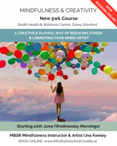 Mindfulness and Creativity 5 week course with MBSR Mindfulness Instructor Una Keeley in the Bodhi Health and Wellness Clinic Gorey Wexford